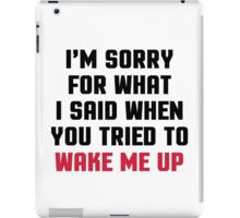 Sorry Said Wake Me Up Funny Quote iPad Case/Skin
