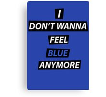 I dont wanna feel blue anymore Canvas Print