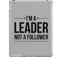 I'm A Leader Quote iPad Case/Skin