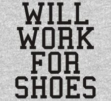Will Work For Shoes  by quarantine81