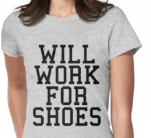 Will Work For Shoes Funny Quote Womens Fitted T-Shirt
