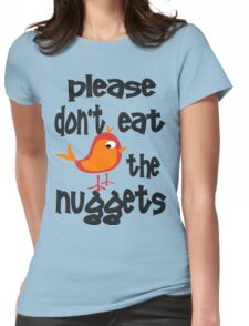 Please Don't Eat The Nuggets Womens Fitted T-Shirt