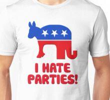 I Hate Parties -- I Hate Politics Unisex T-Shirt