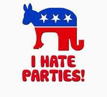 I Hate Parties -- I Hate Politics Unisex T-Shirt