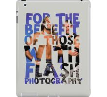 FOR THE BENEFIT OF THOSE WITH FLASH PHOTOGRAPHY iPad Case/Skin