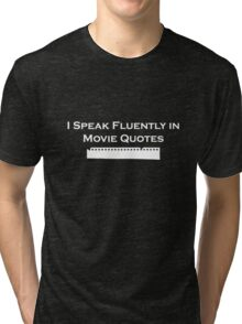 I Speak Fluently in Movie Quotes (White) Tri-blend T-Shirt