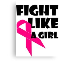 Fight Like A Girl Breast Cancer Awareness Canvas Print