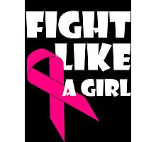 Fight Like A Girl Breast Cancer Awareness Photographic Print
