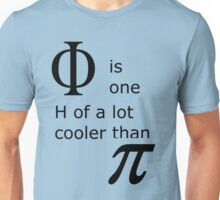 Phi is one H of a lot cooler than Pi Unisex T-Shirt