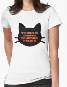 To Err is Human, To Judge, Feline Womens Fitted T-Shirt