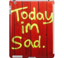 Today I'm Sad iPad Case/Skin
