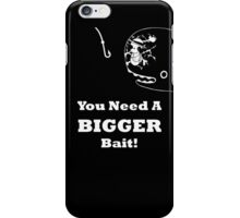 You Need A Bigger Bait iPhone Case/Skin