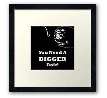You Need A Bigger Bait Framed Print