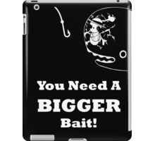 You Need A Bigger Bait iPad Case/Skin