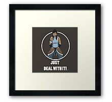 Just Deal With It Framed Print