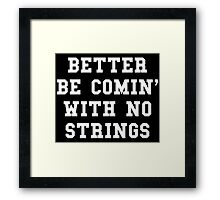 Better Be Comin With No Strings - White Text Framed Print