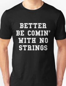 Better Be Comin With No Strings - White Text Unisex T-Shirt