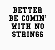 Better Be Comin With No Strings - Black Text Unisex T-Shirt