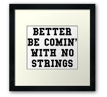 Better Be Comin With No Strings - Black Text Framed Print