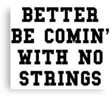 Better Be Comin With No Strings - Black Text Canvas Print