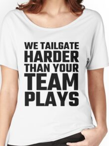We Tailgate Harder Than Your Team Plays Women's Relaxed Fit T-Shirt
