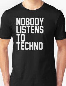 Nobody Listens To Techno Unisex T-Shirt