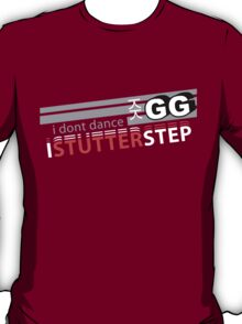 Starcraft 2: I don't Dance, I Stutter Step T-Shirt