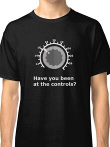 Have you been at the controls? Classic T-Shirt