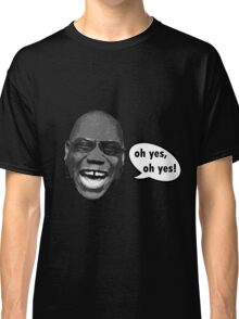 Oh yes, oh yes! Classic T-Shirt