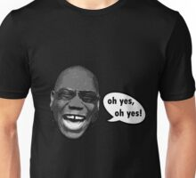 Oh yes, oh yes! Unisex T-Shirt