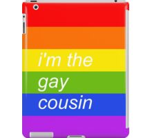 Everybody Has A Gay Cousin iPad Case/Skin