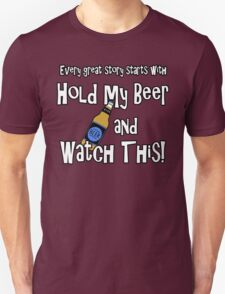 Hold my Beer and Watch This! Unisex T-Shirt