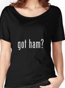 """""""GOT HAM?"""" PUN ART Women's Relaxed Fit T-Shirt"""