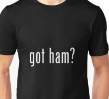 """""""GOT HAM?"""" PUN ART Unisex T-Shirt"""