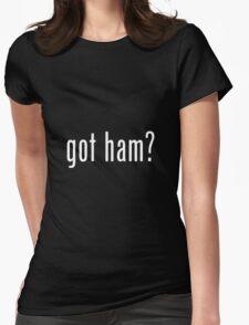 """""""GOT HAM?"""" PUN ART Womens Fitted T-Shirt"""