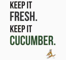 Keep it Fresh. Keep it Cucumber by Daniel Verhoest