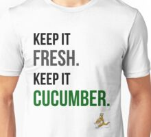 Keep it Fresh. Keep it Cucumber Unisex T-Shirt