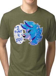 2 FURRY 4 U Tri-blend T-Shirt