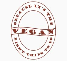 Vegan - The Right Thing by veganese