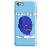 I'm afraid I just blue myself iPhone Case/Skin