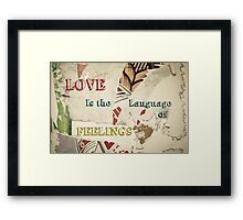 Inspirational message - Love is the language of feelings Framed Print