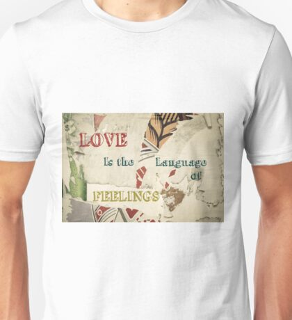 Inspirational message - Love is the language of feelings Unisex T-Shirt