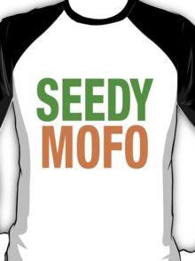 Seedy Mofo T-Shirt