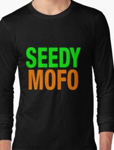 Seedy Mofo Long Sleeve T-Shirt