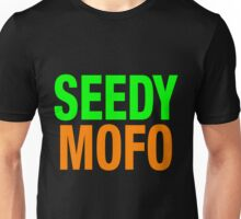 Seedy Mofo Unisex T-Shirt