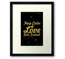 Keep Calm & Love Girl Friend Framed Print