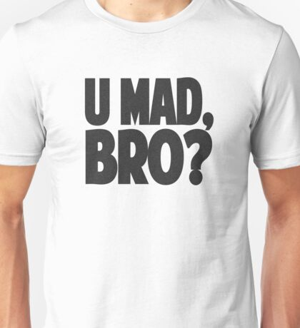 U MAD, BRO? Unisex T-Shirt