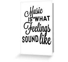 Music Is What Feelings Sound Like Greeting Card