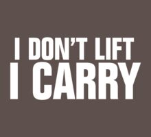 I don't lift, I carry - white by SCshirts