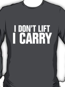 I don't lift, I carry - white T-Shirt